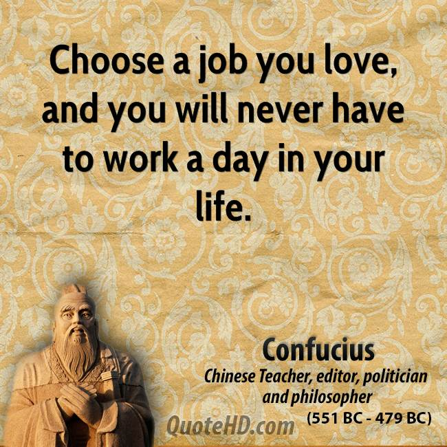 confucius-philosopher-choose-a-job-you-love-and-you-will-never-have-to-work-a-day